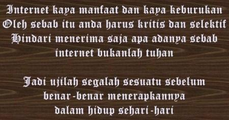 Informasi adalah segalanya tetapi internet bukanlah tuhan, kritis dan selektif